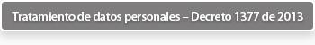 Tratamiento de datos personales – Decreto 1377 de 2013